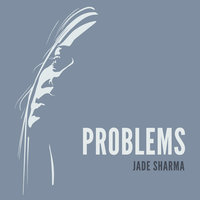 Problems - Jade Sharma