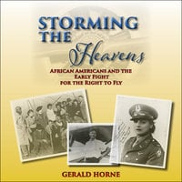 Storming the Heavens: African Americans and the Early Fight for the Right to Fly - Gerald Horne