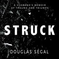 Struck: A Husband's Memoir of Trauma and Triumph - Douglas Segal