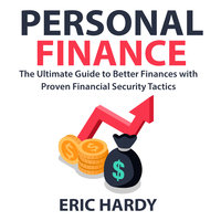 Personal Finance: The Ultimate Guide to Better Finances with Proven Financial Security Tactics - Eric Hardy
