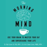 The Morning Mind: Use Your Brain to Master Your Day and Supercharge Your Life - Kirti Salwe Carter, MBBS, MPH,Robert Carter III