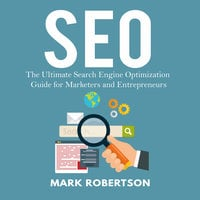 Seo: The Ultimate Search Engine Optimization Guide for Marketers and Entrepreneurs - Mark Robertson