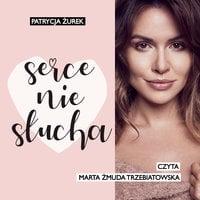 Serce nie słucha - S1E7 - Patrycja Żurek