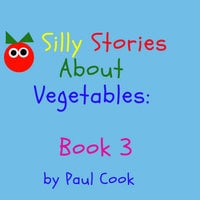 Silly Stories About Vegetables Book 3 - Paul Cook
