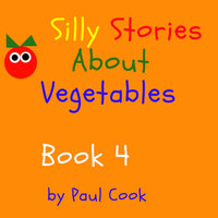 Silly Stories About Vegetables Book 4 - Paul Cook