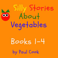 Silly Stories About Vegetables Books 1-4 - Paul Cook