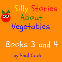 Silly Stories About Vegetables Books 3 and 4 - Paul Cook
