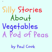 Silly Stories About Vegetables: A Pod of Peas - Paul Cook