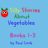 Silly Stories About Vegetables: Books 1-3 - Paul Cook