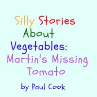 Silly Stories About Vegetables: Martin's Missing Tomato - Paul Cook