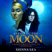 Stealing the Moon: A Woman's Quest to Heal the Shadow Self - Sienna Lea