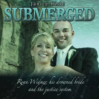 Submerged: Ryan Widmer, his drowned wife and the justice system - Janice Hisle