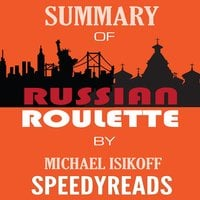 Summary of Russian Roulette: The Inside Story of Putin's War on America and the Election of Donald Trump By Michael Isikoff and David Corn - Finish Entire Book in 15 Minutes - SpeedyReads