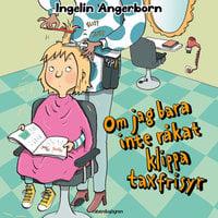 Om jag bara inte råkat klippa taxfrisyr - Ingelin Angerborn