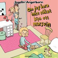 Om jag bara inte råkat köpa ett marsvin - Ingelin Angerborn