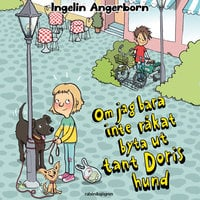 Om jag bara inte råkat byta ut tant Doris hund - Ingelin Angerborn