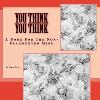 You Think You Think: A Book for the Non-Fragmented Mind - Stephen Muires