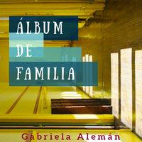 Album de familia - Gabriela Alemán