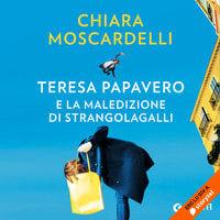 Teresa Papavero e la maledizione di Strangolagalli - Chiara Moscardelli