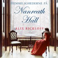 Hemmelighederne på Nanreath Hall - Alix Rickloff