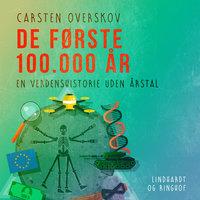 De første 100.000 år. En verdenshistorie uden årstal - Carsten Overskov
