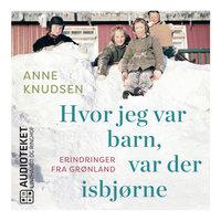 Hvor jeg var barn, var der isbjørne - Anne Knudsen