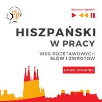 Hiszpański w pracy 1000 podstawowych słów i zwrotów - Nowe wydanie - Dorota Guzik