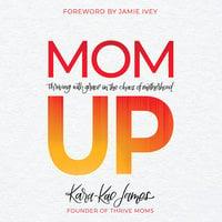 Mom Up - Kara-Kae James