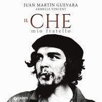 Il Che, mio fratello - Juan Martin Guevara, Armelle Vincent