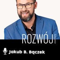 Podcast - #01 Życie pełne pasji: Jak żyć dobrym i szczęśliwym życiem? Moja droga do wolności finansowej - Jakub B. Bączek