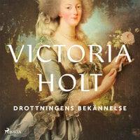 Drottningens bekännelse - Victoria Holt
