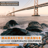Managing Change Across Corporate Cultures - Peter Prud'homme, Fons Trompenaars