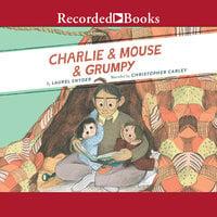 Charlie & Mouse & Grumpy - Laurel Snyder