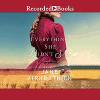 Everything She Didn't Say - Jane Kirkpatrick