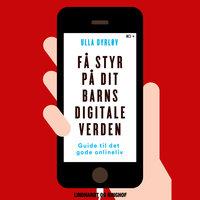 Få styr på dit barns digitale verden - Ulla Dyrløv
