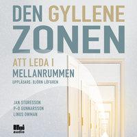 Den gyllene zonen - Att leda i mellanrummen - Linus Owman,P-O Gunnarsson,Jan Sturesson