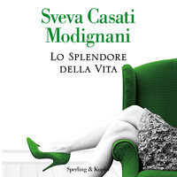 Lo splendore della vita - Sveva Casati Modignani