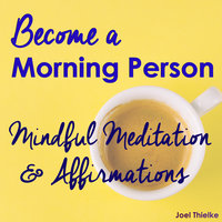 Become a Morning Person - Mindful Meditation & Affirmations - Joel Thielke