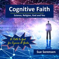 Cognitive Faith: Science, Religion, God and You - Sue Sorensen
