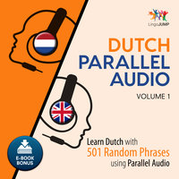 Dutch Parallel Audio - Learn Dutch with 501 Random Phrases using Parallel Audio - Volume 1 - Lingo Jump