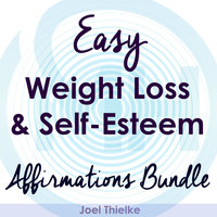 Easy Weight Loss & Self-Esteem Boost - Affirmations Bundle - Joel Thielke
