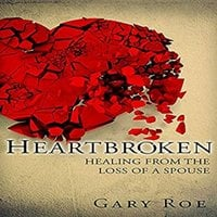 Heartbroken: Healing from the Loss of a Spouse - Gary Roe