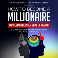 How to Become a Millionaire: Mastering the Inner Game of Wealth - Praveen Kumar, Prashant Kumar