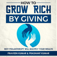 How to Grow Rich by Giving - Praveen Kumar, Prashant Kumar