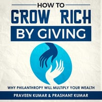 How to Grow Rich by Giving - Praveen Kumar,Prashant Kumar