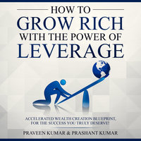 How to Grow Rich with The Power of Leverage - Praveen Kumar, Prashant Kumar