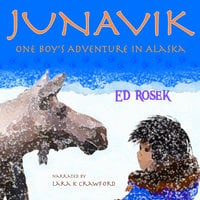 JUNAVIK - One Boy's Adventure in Alaska - Ed Rosek