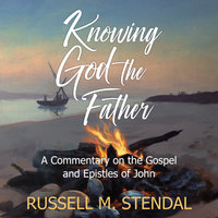 Knowing God the Father - Russell M. Stendal