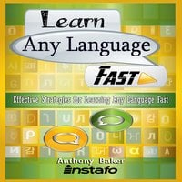 Learn Any Language Fast - Anthony Baker,Instafo