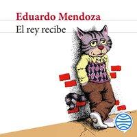 El rey recibe - Eduardo Mendoza